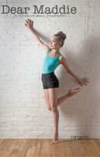 Dear Maddie (A Maddie Ziegler Dancemoms/Dance Moms fanfiction) by justkatiehere