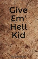 Give Em' Hell Kid by EquineKilljoy