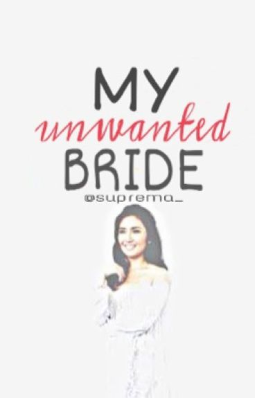 My Unwanted Bride [KathNiel] (REVISING)