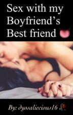 Sex with my boyfriend's bestfriend (SPG) by dyosaliecious16