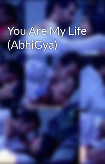 You Are My Life (AbhiGya)