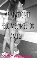 """""""Me apaixonei pelo meu melhor amigo"""" by lolo-2324"""
