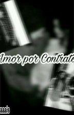Amor por contrato by Lorenamoraaais