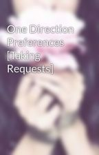 One Direction Preferences [Taking Requests] by RosalieSnowxx