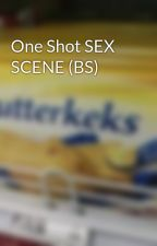 One Shot SEX SCENE (BS) by IllMakeYouWet