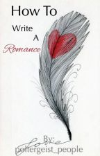 How to Write a Romance by Character Type by poltergeist_people