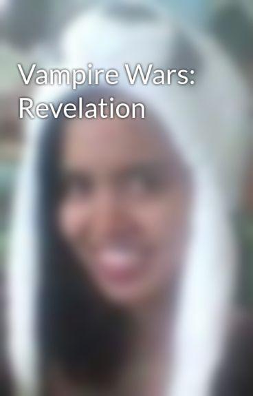 Vampire Wars: Revelation by lakeisha_blues