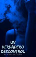 ➸Un Verdadero Descontrol by MiaRodriguez30