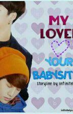My Lover, Your Babysitter  (bahasa) (Markson) by jiaeryien