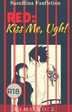 RED: Kiss me, Ugh! by Kimonoz
