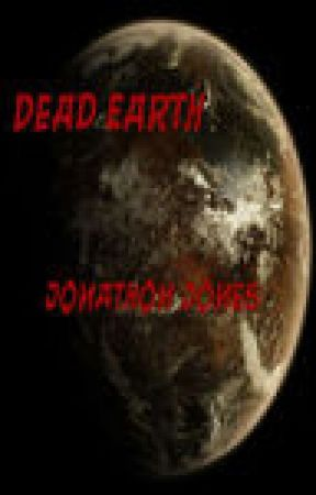 Dead Earth (In Progress, Comments Appreciated) by Unit_JJ