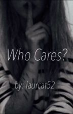 Who Cares? by laurcat52