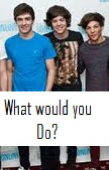 What would you do? (A One Direction fanfic) by OneDbromances