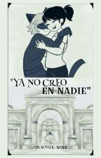"""""""Ya no creo en nadie"""" •[Chat Noir y Tú]•  by Miraculer-noir"""