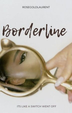 Borderline by rosegoldlaurent