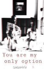 You are my only option {Calum Hood and Luke Hemmings} by GabiGabWorld_