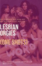Lesbian orgies (One shots) by Taylorsquadishotaf