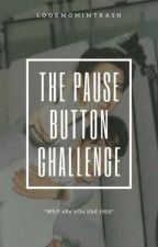 The Pause Button Challenge by Exo_Trash17