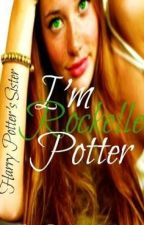 I'm Rockelle Potter, Harry Potters Sister (An HP Fanfiction) by potterheads4thewin