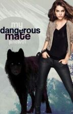 My dangerous mate by janellv01