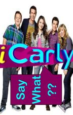 iCarly Say What? by starchild10