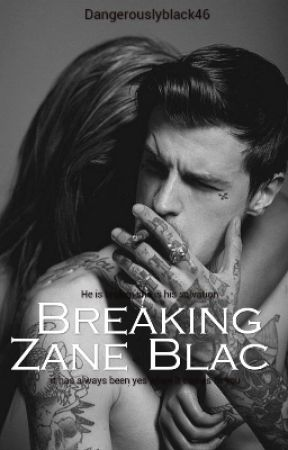 Breaking Zane Blac. //COMPLETED//[But Not Edited ] by dangerouslyblack46