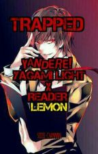 TRAPPED - Yandere! Yagami Light x Reader [LEMON]  by seiiii-channnn