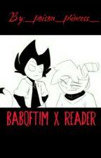 BaBqftim x reader  by _poison_princess_