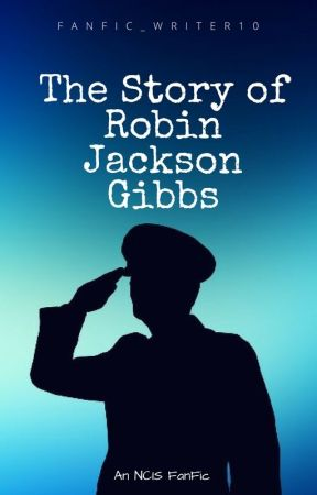 The Story of Robin Jackson Gibbs (An NCIS FanFic) - Chapter