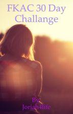 FKAC 30 Day Challenge  by Joriah4life