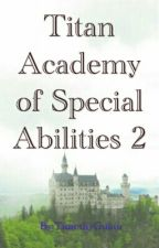 Titan Academy of Special Abilities 2 by TimothyGuittu
