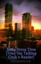 Make Some Time [Tony the Talking Clock x Reader] by MyDamnHatter