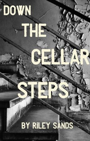 Down The Cellar Steps by Riley_Sands_Author