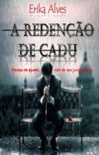 A Redenção de Cadu by ErikaAlvesIce