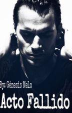 Acto Fallido (Terminada) by genesismeloh