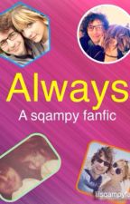 Always (A Sqampy Fanfic) by moonlightxxstories