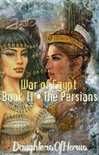 War Of Egypt II • The Persians by DaughtersOfHorus