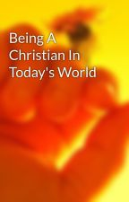 Being A Christian In Today's World by SusieQ9