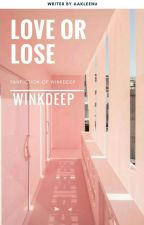 Love or Lose ┗Winkdeep┓ by aakleenu