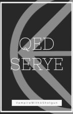 QED Serye by VampireWithAShotgun