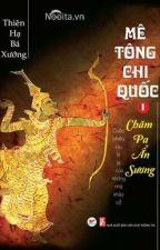 Mê tông Chi Quốc (Quyển 1: Chăm Pa Ẩn Sương ) by hoaihinhhom