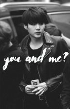You and Me ? | M.Y.G (Wattys2018) by bangtan_DNA