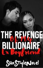 The Revenge Of My Billionaire ExBoyfriend  by ShaStyleNovel