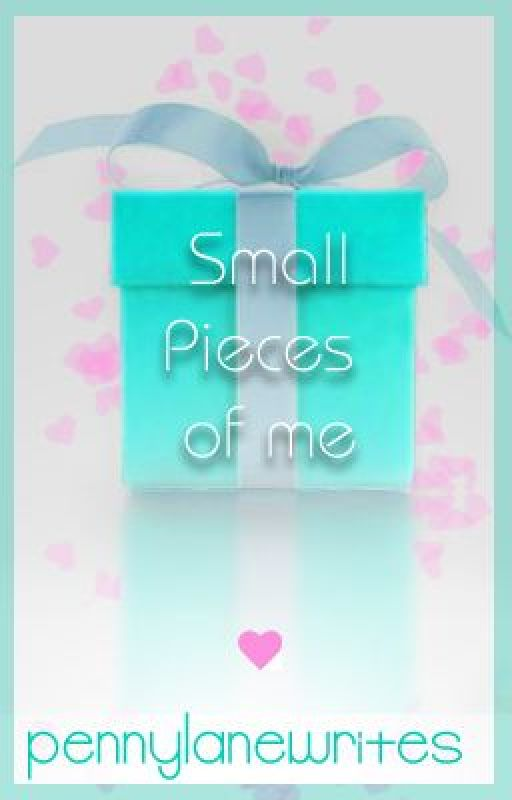 Small Pieces of Me by pennylanewrites