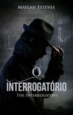 O Interrogatório/ The Interrogatory by MaylahEsteves