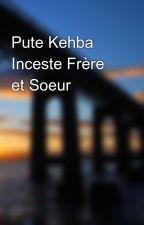 Pute Kehba Inceste Frère et Soeur  by AiyaKehba