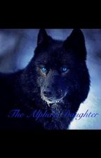 The Alpha's Daughter by Fandoms0299
