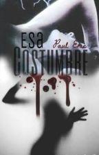 Esa Costumbre by Paul_Eric