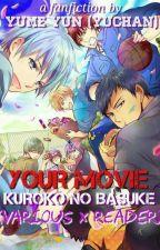 YOUR MOVIE [Kuroko No Basket X Reader] by Yumeyun3