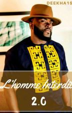 L'HOMME INTERDIT 2.0(Tome 2) by Deekha15